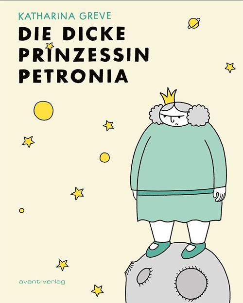 Titelseite des Buches Die dicke Prinzessin Petronia: eine dicke Prinzessin in türkisem Kleid steht auf einem winzigen, leeren Planeten und starrt missmutig ins All. Um sie herum schweben kleine Sterne und Planeten.